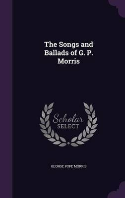 The Songs and Ballads of G. P. Morris by George Pope Morris image