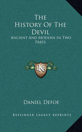 The History of the Devil: Ancient and Modern in Two Parts by Daniel Defoe