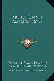 Earliest Days in America (1897) by Blanche Evans Hazard