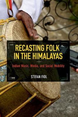 Recasting Folk in the Himalayas by Stefan Fiol