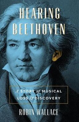 Hearing Beethoven by Robin Wallace
