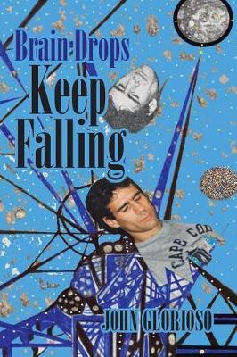 Brain Drops Keep Falling by John Glorioso