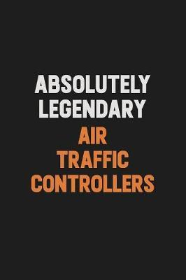 Absolutely Legendary Air Traffic Controllers by Camila Cooper