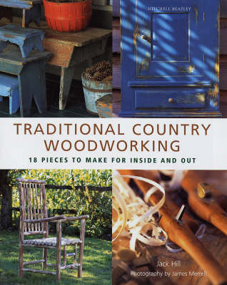 Traditional Country Woodworking: 18 Pieces to Make for Inside and Out by Jack Hill image