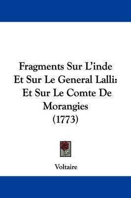 Fragments Sur L'Inde Et Sur Le General Lalli: Et Sur Le Comte de Morangies (1773) by Voltaire