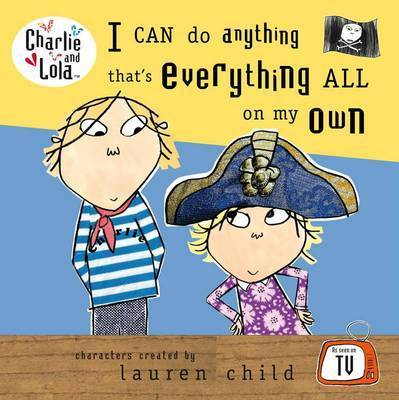 I Can Do Anything That's Everything All on My Own by Lauren Child