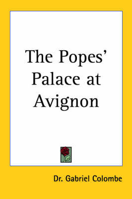 The Popes' Palace at Avignon (1928) by Dr. Gabriel Colombe