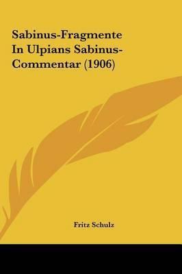Sabinus-Fragmente in Ulpians Sabinus-Commentar (1906) by Fritz Schulz