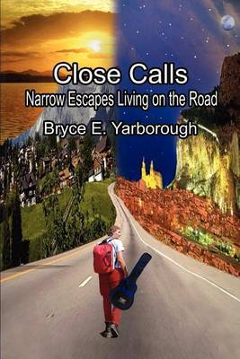 Close Calls: Narrow Escapes Living on the Road by Bryce E. Yarborough image