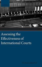 Assessing the Effectiveness of International Courts by Yuval Shany