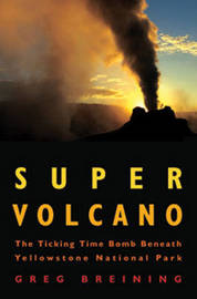 Super Volcano: The Ticking Time Bomb Beneath Yellowstone National Park by Greg Breining image