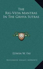 The Rig-Veda Mantras in the Grhya Sutras by Edwin W. Fay