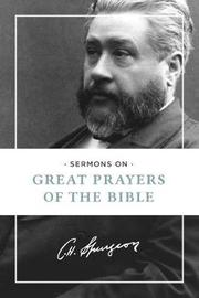 Sermons on Great Prayers of the Bible by Charles H Spurgeon
