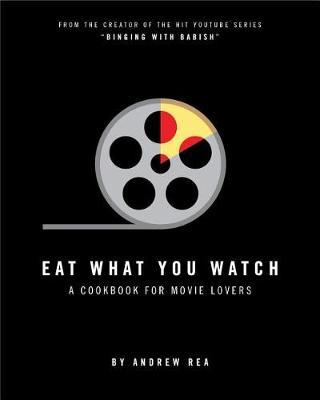 Eat What You Watch by Andrew Rea image