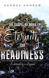 The Gospel of Mark - Eternity and Readiness by George Andrew