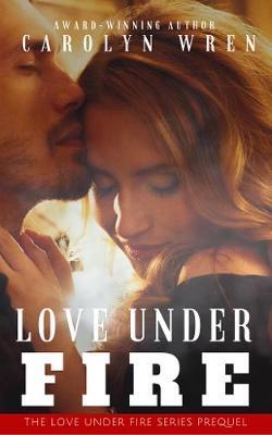 Love Under Fire by Carolyn Wren image