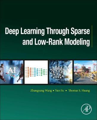 Deep Learning through Sparse and Low-Rank Modeling by Zhangyang Wang