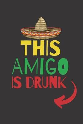 This Amigo is Drunk by Fiesta Mexicana Co