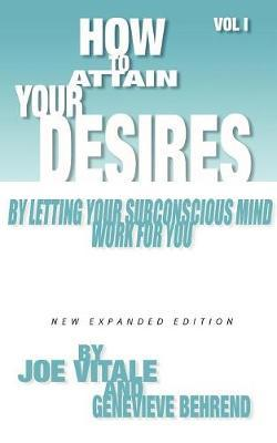 How to Attain Your Desires by Letting Your Subconscious Mind Work for You, Volume 1 by Joe Vitale