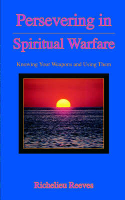 Persevering in Spiritual Warfare by Richelieu Reeves image