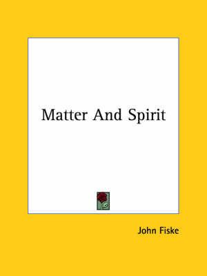Matter and Spirit by John Fiske