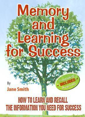 Memory and Learning for Success: How to Learn and Recall the Information You Need for Success by Jane Smith