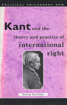 Kant and the Theory and Practice of International Right by Georg Cavallar