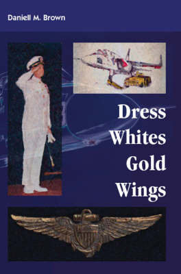 Dress Whites, Gold Wings by Daniell M. Brown