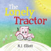 The Lonely Tractor by N J Elliott