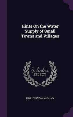 Hints on the Water Supply of Small Towns and Villages by Luke Livingston Macassey image