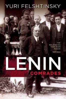 Lenin and His Comrades by Yuri Felshtinsky