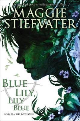The Raven Cycle #3: Blue Lily, Lily Blue by Maggie Stiefvater