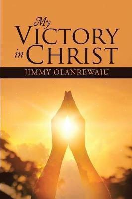 My Victory in Christ by Jimmy Olanrewaju