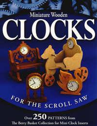 Miniature Wooden Clocks for the Scroll Saw by Rick & Karen Longabaugh