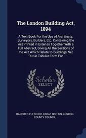 The London Building ACT, 1894 by Banister Fletcher