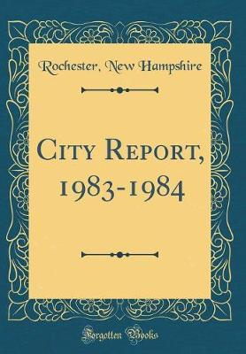 City Report, 1983-1984 (Classic Reprint) by Rochester New Hampshire