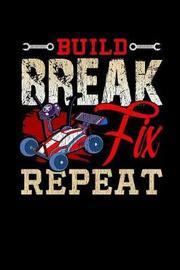 Build Break Fix Repeat by Sports & Hobbies Printing