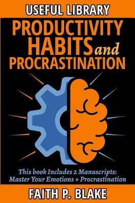 Productivity Habits and Procrastination - 2 Manuscripts by Faith P Blake