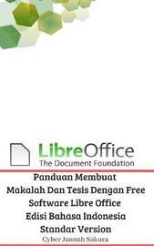 Panduan Membuat Makalah Dan Tesis Dengan Free Software Libre Office Edisi Bahasa Indonesia Standar Version by Cyber Jannah Sakura