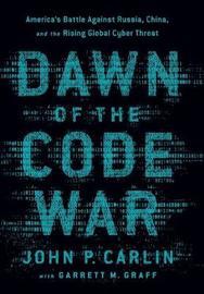 Dawn of the Code War by John P. Carlin