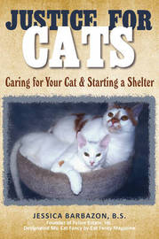 Justice for Cats: Caring for Your Cat & Starting a Shelter by B.S. Jessica Barbazon