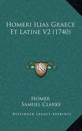Homeri Ilias Graece Et Latine V2 (1740) by Homer