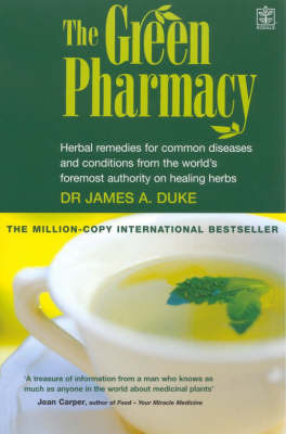 The Green Pharmacy: Herbal Remedies for Common Diseases and Conditions from the World's Foremost Authority on Healing Herbs by James A Duke