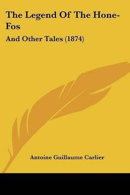 The Legend Of The Hone-Fos: And Other Tales (1874) by Antoine Guillaume Carlier