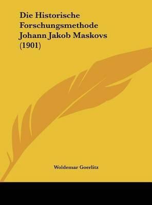 Die Historische Forschungsmethode Johann Jakob Maskovs (1901) by Woldemar Goerlitz