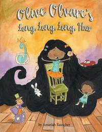 Olive Olvare's Long, Long, Long Hair by Amariah Rauscher