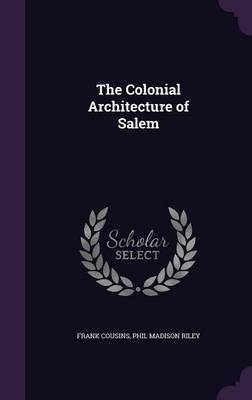 The Colonial Architecture of Salem by Frank Cousins