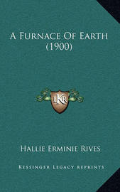 A Furnace of Earth (1900) by Hallie Erminie Rives