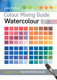 Colour Mixing Guide: Watercolour by Julie Collins