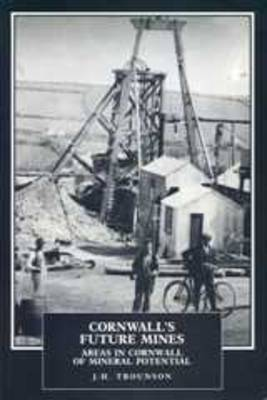 Cornwall's Future Mines by J.H. Trounson